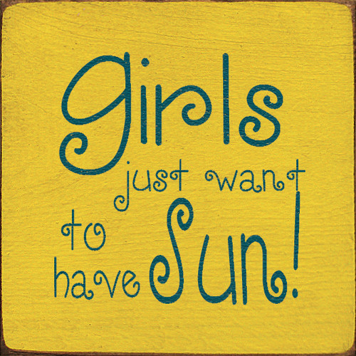 Girls Just Want To Have Sun! Wood Sign