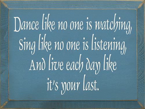 Dance Like No One Is Watching Sing Like No One Is Listening And ... Wood Sign