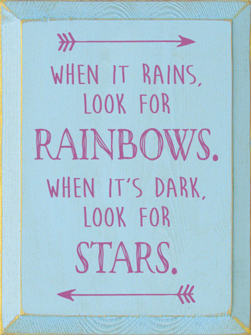 When It Rains, Look For Rainbows. When It's Dark, Look For Stars   Wood Sign