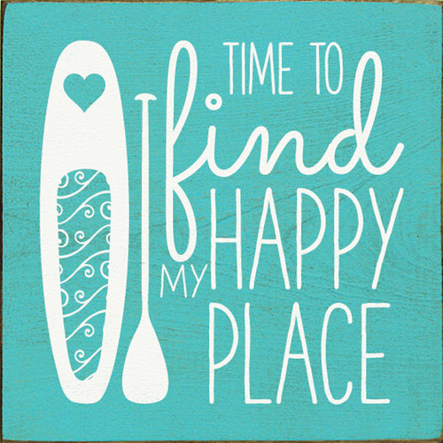 Time to find my happy place Paddleboard Wood Sign