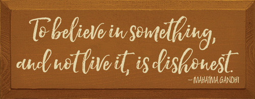 To believe in something, and not live it, is dishonest. - Mahatma Gandhi Wood Sign
