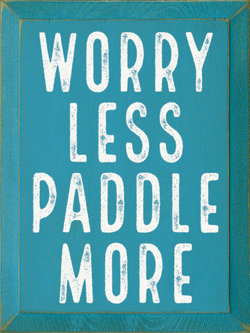 Worry Less Paddle More Wood Sign