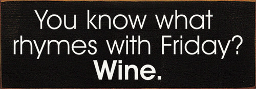 You know what rhymes with Friday? Wine. Wood Sign