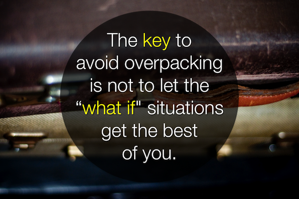 The key to avoid overpacking is not to let the What If situations get the best of you!