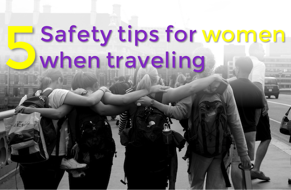 5 Safety tips for women when traveling