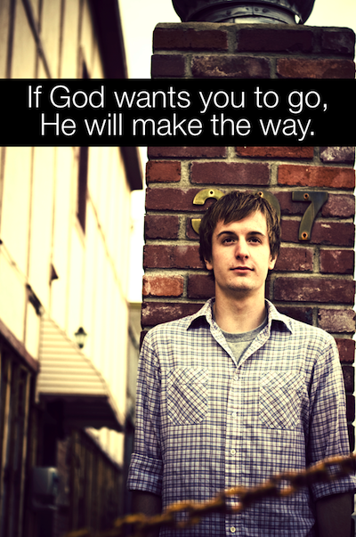 If God wants you to go, He will make the way.