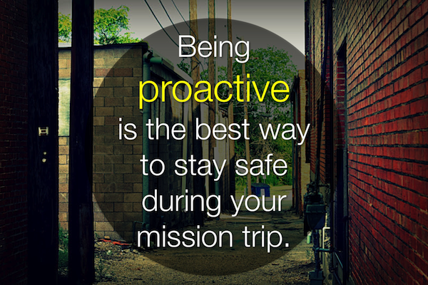 Being proactive is the best way to stay safe on your mission trip.