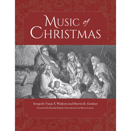 Music of Christmas: Songs by Vanja Y. Watkins and Marvin K. Gardner