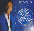 Audley Rollen : Why Worry CD