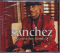 Sanchez...Love You More CD