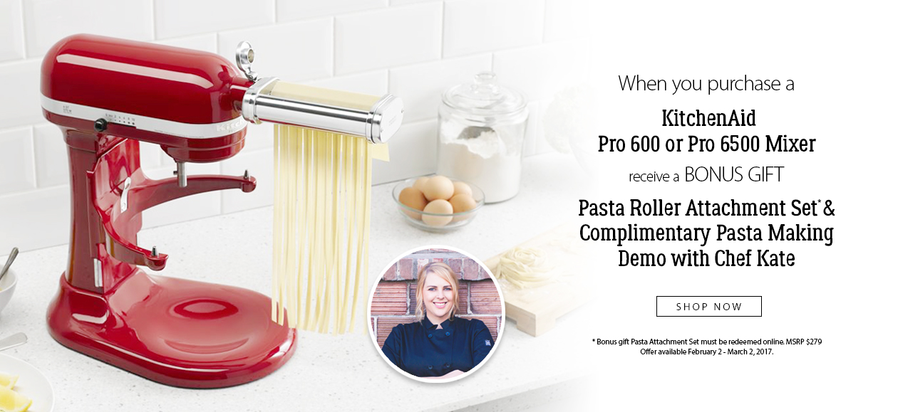 Buy a KitchenAid Pro600 or 6500 and get a Complimentary Pasta Attachment Set & Pasta demo in-store