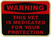 Warning, This Vet Is Medicated For Your Protection Lapel Pin