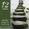 12 HEALING SONGS FOR RECOVERY by David Kauffman