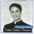 I CALL YOU FRIEND by Fr. Charles Mangano