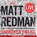 UNBROKEN PRAISE by Matt Redman