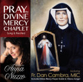 PRAY THE DIVINE MERCY CHAPLET featuring Fr. Dan Cambra,MIC & Anna Nuzzo