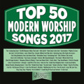 TOP 50 MODERN WORSHIP SONGS - 2017 by Various Artist - 3 CD Set