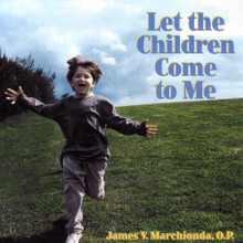 LET THE CHILDREN COME TO ME by James V. Marchionda, O.P.