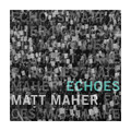 ECHOES  by Matt Maher