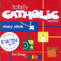 TOTALLY CATHOLIC MMXVll - Fun Songs for Kids by Mary Zitnik