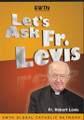 LET'S ASK FR. LEVIS by Fr. Robert Levis
