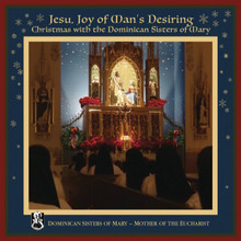 JESU, JOY OF MAN'S DESIRING: CHRISTMAS with the Dominican Sisters of Mary,Mother of the Eucharist