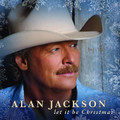 LET IT BE CHRISTMAS by Alan Jackson