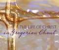 THE LIFE OF CHRIST in Gregorian Chant by Gloriae Dei Cantores - 3 CD Set