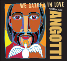 WE GATHER IN LOVE by John Angotti