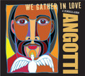 WE GATHER IN LOVE by John Angotti