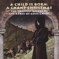 A CHILD IS BORN: A CHANT CHRISTMAS by Gregorian Chant