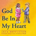 GOD BE IN MY HEART-BOOK by Jack Miffleton