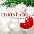 CHRISTmas - HE is the Reason by Various Artist