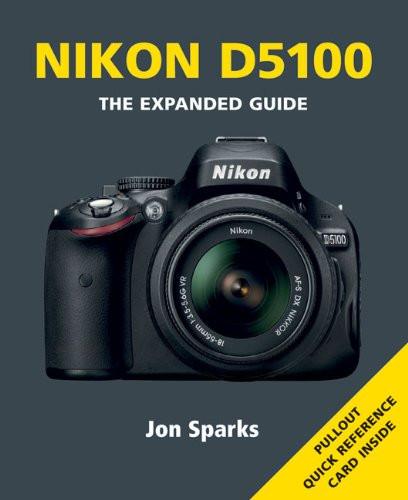 nikon d5100 the expanded guide by jon sparks ace photo rh acephoto net Nikon D5100 Instruction Manual Nikon D3400 Night Photography