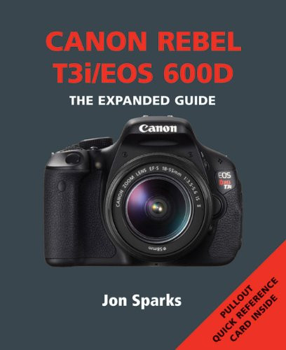 ammonite press canon rebel t3i eos 600d the expanded guide ace photo rh acephoto net canon rebel t3i guide d'utilisation canon t3i guide book