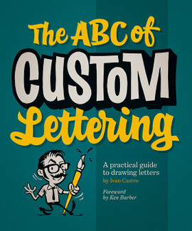 The ABC of Custom Lettering by Ivan Castro. Foreword by Ken Barber.