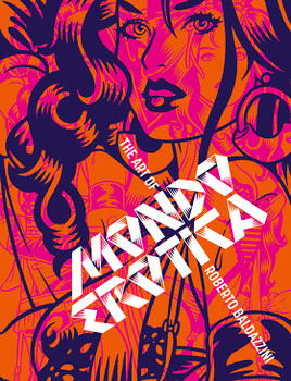 Cover of the book Mondo Erotica by comic book artist Roberto Baldazzini. Mondo Erotica is both a spectacular showcase of Roberto Baldazzini's outrageous and provocative work and a celebration of the controlled contours and refined lines of an erotic visionary.