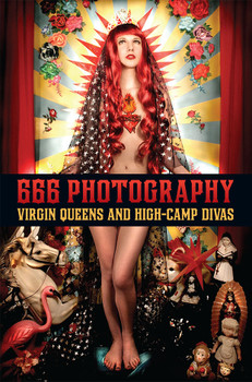 666 Photography: Virgin Queens and High-Camp Divas by Gayla Partridge.