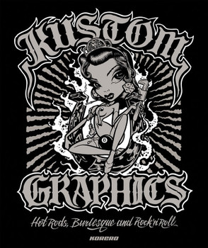 Kustom Graphics: Hot Rods, Burlesque and Rock'n'roll. Introduction by Julian Balme.