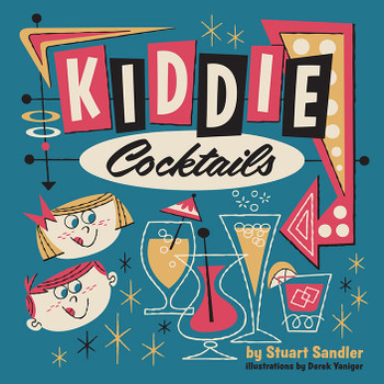 Kiddie Cocktails by Stuart Sandler and Derek Yaniger. Forward by Charles Phoenix. Non alcoholic cocktail book published by Korero Press.