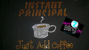 Instant Principal Just Add Coffee