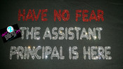 Have No Fear The Assistant Principal