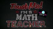 Trust Me I'm a Math Teacher