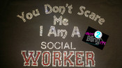 You Don't Scare me I'm a Social Worker