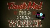 Trust me I'm a Social Worker