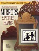Woodworker's Guide to Making Traditional Mirrors & Picture Frames