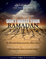 Don't Waste Your Ramadhaan by Abu Idrees Muhammad ibn Aslam Khan