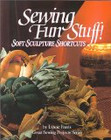 Bernina Sewing Fun Stuff Soft Sculpture Shortcuts by Lynne Farris