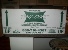 We have the 10-Pack of Tag-Out Year Round Mineral Supplement for Deer on sale now for 100.00, with FREE SHIPPING!! That's right, 10 Tag-Out's delivered to you for a total of 100.00. That's 20.00 off the retail price plus FREE SHIPPING thrown in on top of that!! ORDER TODAY!!!