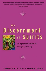 The Discernment of Spirits: An Ignatian Guide for Everyday Living by Timothy Gallagher
